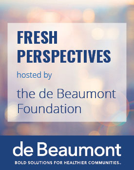 FRESH PERSPECTIVES hosted by the de Beaumont Foundation