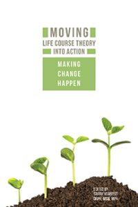 Moving Life Course Theory into Action: Making Change Happen book cover