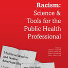 Racism: Science & Tools for the Public Health Professional